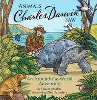 Animals Charles Darwin Saw An Around-the-world Adventure by Sandra Markle, Daniela Terrazzini