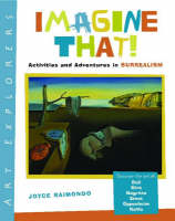 Imagine That! Activities and Adventures in Surrealism by Joyce Raimondo