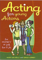 Acting for Young Actors For Money or Just for Fun by Mary Lou Belli, Dinah Lenney