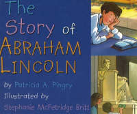 The Story of Abraham Lincoln by Patricia A. Pingry