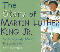 Story of Martin Luther King Jr. by Johnny Ray Moore