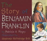 The Story of Benjamin Franklin by Patricia A. Pingry