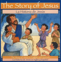 The Story of Jesus / Historia de Jesus The Story of Jesus in English and Spanish by Patricia A. Pingry