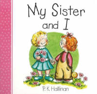 My Sister and I by P. K. Hallinan