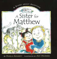 A Sister for Matthew A Story About Adoption by Pamela Kennedy