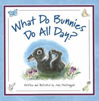 What Do Bunnies Do All Day? by Judy Mastrangelo