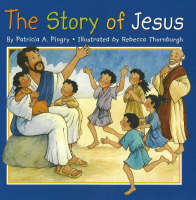 The Story of Jesus by Patricia A. Pingry