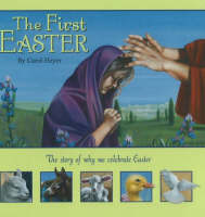 First Easter The Story of Why We Celebrate Easter by Carol Heyer