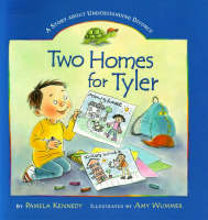 Two Homes for Tyler A Story About Understanding Divorce by Pamela Kennedy