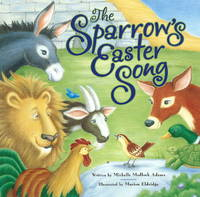 Sparrow's Easter Song by Michelle Medlock Adams