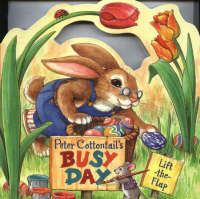 Peter Cottontail's Busy Day A Lift-the-Flap Book by Joseph R. Ritchie