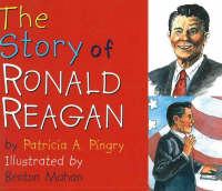 The Story of Ronald Reagan by Patricia A. Pingry