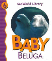 Baby Beluga by Patricia A. Pingry, SeaWorld