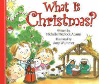 What is Christmas? by Michelle Medlock Adams