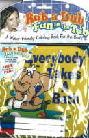 Everybody Takes a Bath Rub a Dub, Fun in the Tub, Colouring Fun in Your Bath Tub by Ron Berry