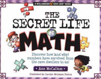 The Secret Life of Math Discover How (and Why) Numbers Have Survived From the Cave Dwellers to Us! by Ann McCallum