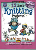 12 Easy Knitting Projects by Peg Blanchette, Terri Thibault