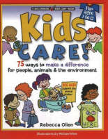 Kids Care! 75 Ways to Make a Difference for People, Animals and the Environment by Rebecca Olien
