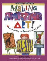 Making Amazing Art! 40 Activities Using the 7 Elements of Art Design by Sandi Henry