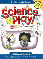 Science Play Beginning Discoveries for 2 to 6 Years Olds by Jill Frankel Hauser