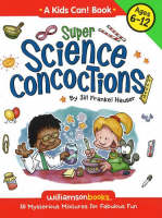 Super Science Concoctions 50 Mysterious Mixtures for Fabulous Fun by Jill Frankel Hauser