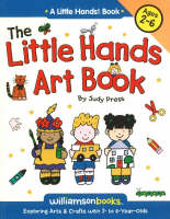 Little Hands Art Book Exploring Arts and Crafts with 2- to 6-year Olds by Judy Press