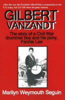 Gilbert Vanzandt The Story of a Civil War Drummer Boy and His Pony, Fannie Lee by Marilyn Weymouth Seguin