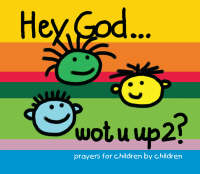 Hey God ... Wot U Up2? Prayers for Children by Children by Nigel Brine