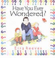 Have You Ever Wondered by Eira Reeves Goldsworthy