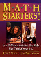 Math Starters! Five- to Ten-Minute Activities That Make Students Think, Grades 6-12 by Judith A. Muschla, Gary R. Muschla