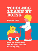 Toddlers Learn by Doing Toddler Activities and Parent/teacher Activity Log by Rita Schrank