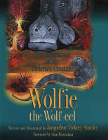 Wolfie the Wolf-eel The Adventures of an Undersea Creature by Jacqueline Vickery Stanley