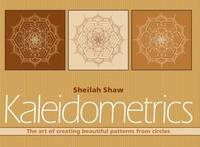 Kaleidometrics The Art of Making Beautiful Patterns from Circles by Sheilah Shaw