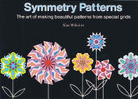 Symmetry Patterns The Art of Making Beautiful Patterns from Special Grids by Alan Wiltshire