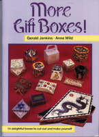 More Gift Boxes! 14 Delightful Boxes to Cut Out and Make Yourself by Gerald Jenkins, Anne Wild