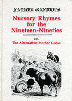 Father Gander's Nursery Rhymes for the Nineteen Nineties or The Alternative Mother Goose by Per Gander