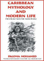 Caribbean Mythology and Modern Life Five One Act Plays for Young People by Paloma Mohamed