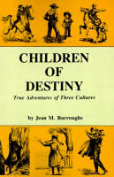 Children of Destiny True Adventures of Three Cultures by Jean M Burroughs