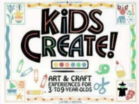 Kids Create Art and Craft Experiences for 3 to 9-Year-Olds by Lauri Carlson