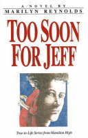 Too Soon for Jeff True-to-Life Series from Hamilton High by Marilynn Reynolds