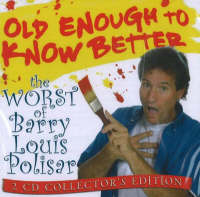 Old Enough to Know Better The Worst of Barry Louis Polisar by Barry Louis Polisar