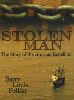 Stolen Man The Story of the Amistad Rebellion by Barry Louis Polisar