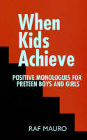 When Kids Achieve Positive Monologues for Preteen Boys and Girls by Raf Mauro