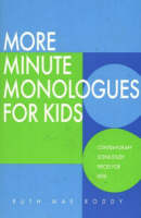 More Minute Monologues for Kids Contemporary Scene-Study Pieces for Kids by Ruth Mae Roddy