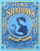 Hand Shadows to be Thrown Upon the Wall A Series of Novel and Amusing Figures Formed by the Hand by Henry Bursill