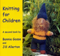 Knitting for Children A Second Book by Bonnie Gosse, Jill Allerton