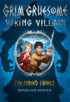 The Cursed Sword Grim Gruesome Viking Villain by Rosalind Kerven