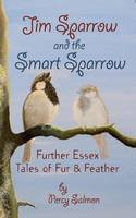 Jim Sparrow and the Smart Sparrow Further Essex Tales of Fur and Feather by Percy J. Salmon