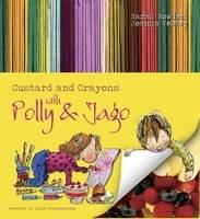 Custard and Crayons With Polly and Jago by Sarah Rowden, Joanna Vestey