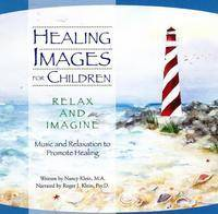 Healing Images for Children CD-Relax and Imagine Music and Relaxation to Promote Healing by Nancy C. Klein, Roger J. Klein